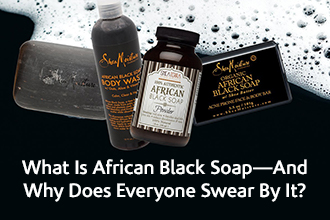 What is African Black Soap – And Why Does Everyone Swear By IT?