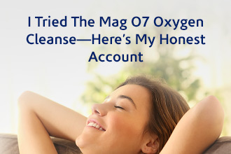I Tried the Mag O7 Oxygen Cleanse – Here's My Honest Account