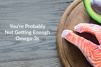 You're Probably Not Getting Enough Omega-3s