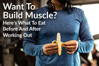 Want to Build Muscle? Here's What to Eat Before and After Working Out