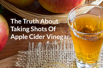 The Truth About Taking Shots of Apple Cider Vinegar