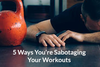 5 Ways You're Sabotaging Your Workouts